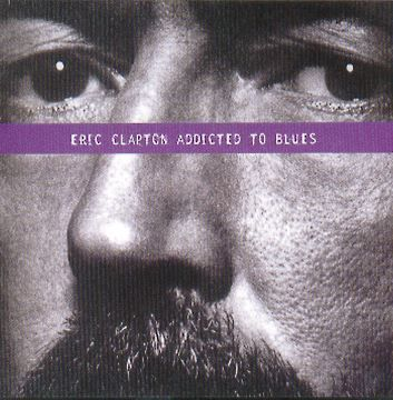 Eric Clapton Addicted To Blues
