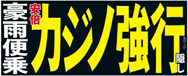 西日本災害報道に紛れてカジノ強行隠し!安倍政権…総裁選対策も国会審議もやりたい放題!防災なんて二の次