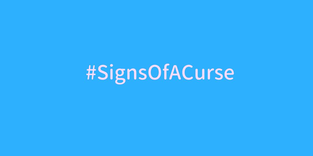 #SignsOfACurse